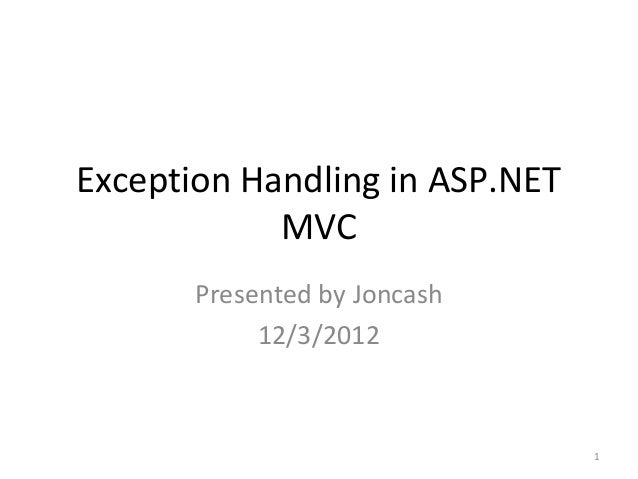 Exception Handling in ASP.NET            MVC       Presented by Joncash            12/3/2012                              ...