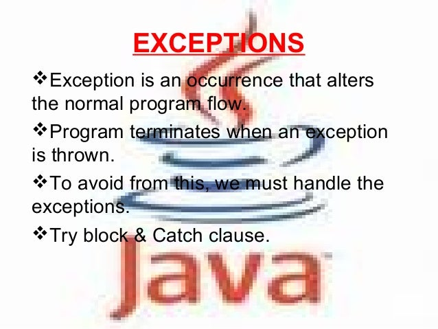 EXCEPTIONS Exception is an occurrence that alters the normal program flow. Program terminates when an exception is throw...