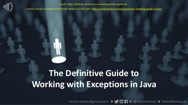 118 © VictorRentea.ro a training by The Definitive Guide to Working with Exceptions in Java victor.rentea@gmail.com ♦ ♦ @v...