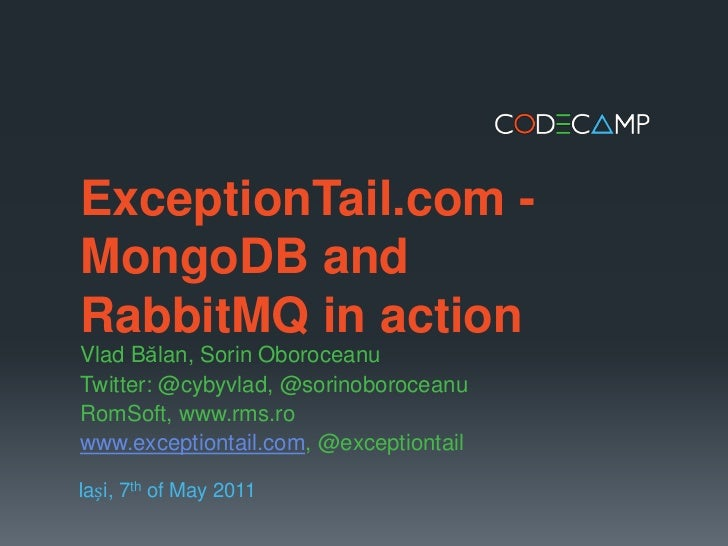 ExceptionTail.com - MongoDB and RabbitMQ in action<br />Vlad Bălan, SorinOboroceanu<br />Twitter: @cybyvlad, @sorinoboroce...