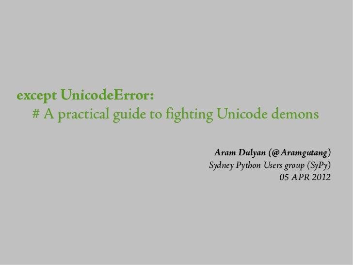 except UnicodeError:  # A practical guide to fighting Unicode demons                               Aram Dulyan (@Aramgutan...