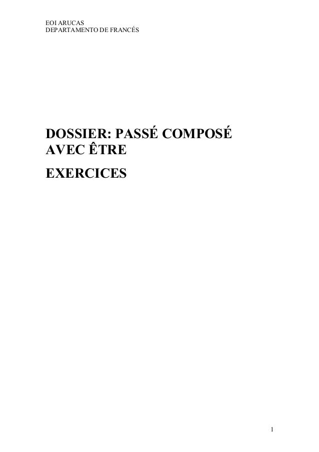 EOI ARUCAS  DEPARTAMENTO DE FRANCÉS  1  DOSSIER: PASSÉ COMPOSÉ  AVEC ÊTRE  EXERCICES