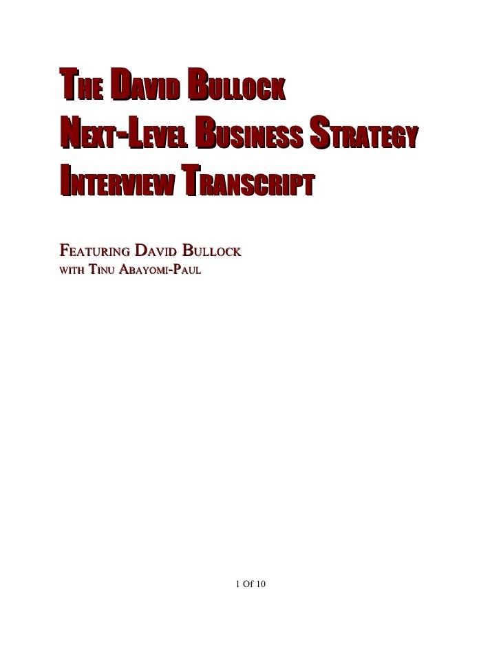 THE DAVID BULLOCKNEXT-LEVEL BUSINESS STRATEGYINTERVIEW TRANSCRIPTFEATURING DAVID BULLOCKWITH   TINU ABAYOMI-PAUL          ...