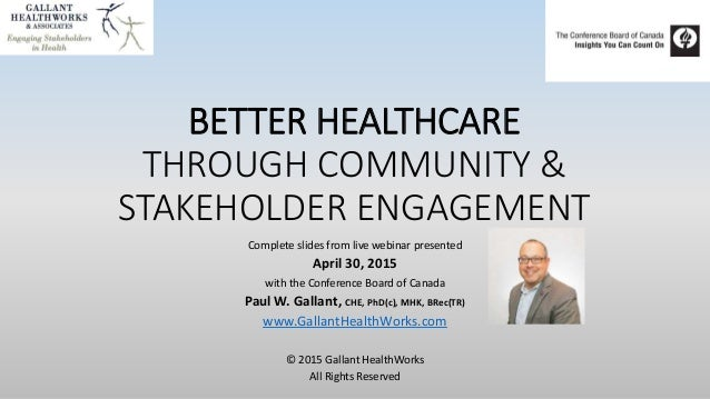 BETTER HEALTHCARE THROUGH COMMUNITY & STAKEHOLDER ENGAGEMENT Complete slides from live webinar presented April 30, 2015 wi...