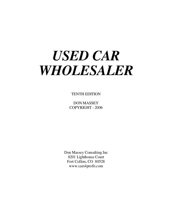 USED CARWHOLESALER      TENTH EDITION      DON MASSEY    COPYRIGHT - 2006  Don Massey Consulting Inc   8201 Lighthouse Cou...