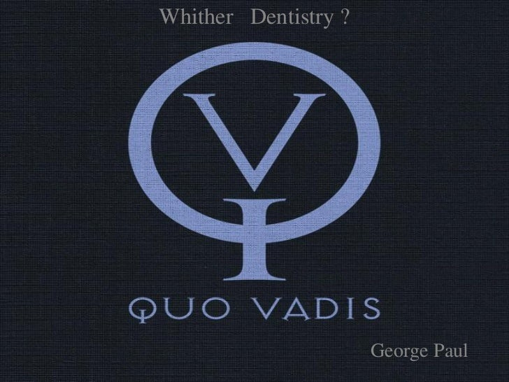Whither Dentistry ? WINTER   Template                      George Paul