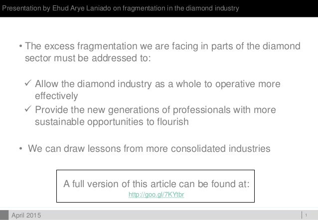 DOC ID Presentation by Ehud Arye Laniado on fragmentation in the diamond industry 1 • The excess fragmentation we are faci...