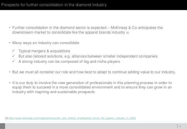 DOC ID Prospects for further consolidation in the diamond industry 4 • Further consolidation in the diamond sector is expe...