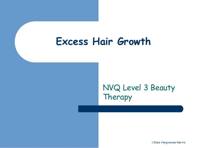 Clare Hargreaves-Norris  Excess Hair Growth  NVQ Level 3 Beauty  Therapy