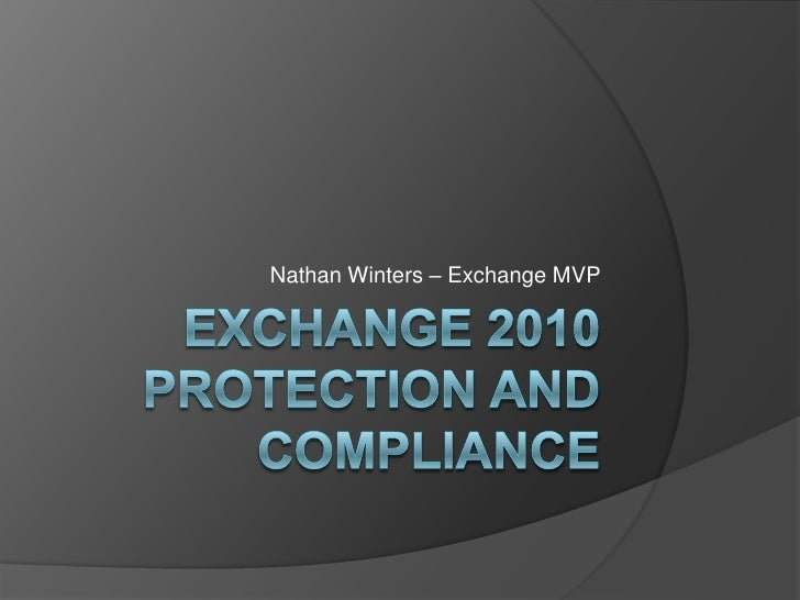 Exchange 2010 Protection and Compliance<br />Nathan Winters – Exchange MVP<br />