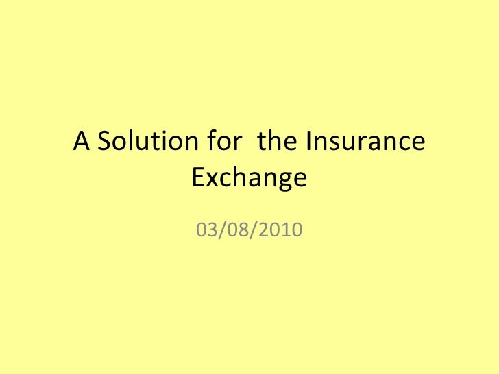 A Solution for the Insurance          Exchange          03/08/2010