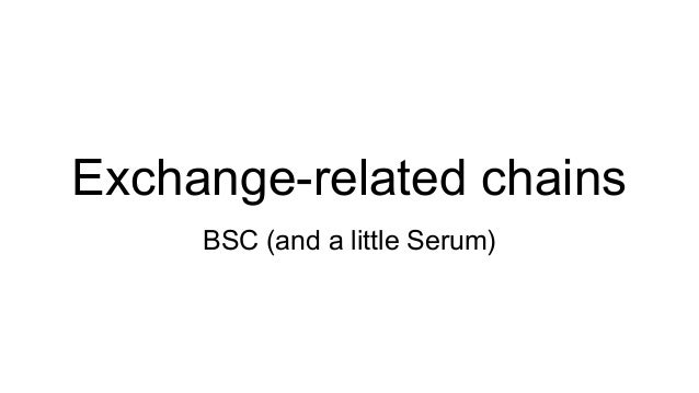 Exchange-related chains BSC (and a little Serum)
