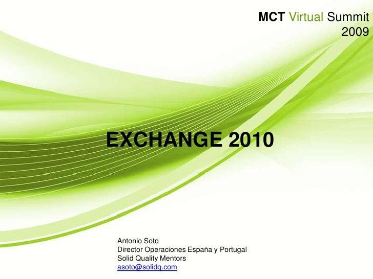 Exchange 2010<br />Antonio Soto<br />Director Operaciones España y Portugal<br />Solid Quality Mentors<br />asoto@solidq.c...