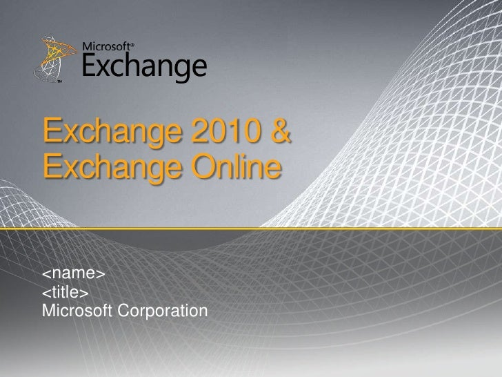 Exchange 2010 & Exchange Online<br /><name><br /><title><br />Microsoft Corporation<br />