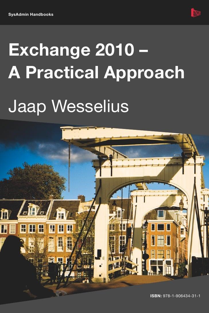 SysAdmin HandbooksExchange 2010 –A Practical ApproachJaap Wesselius                     ISBN: 978-1-906434-31-1
