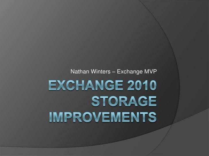 Exchange 2010 Storage Improvements<br />Nathan Winters – Exchange MVP<br />