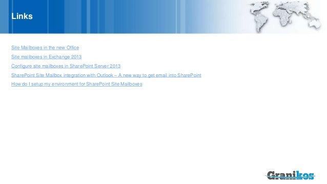 Links Site Mailboxes in the new Office Site mailboxes in Exchange 2013 Configure site mailboxes in SharePoint Server 2013 ...