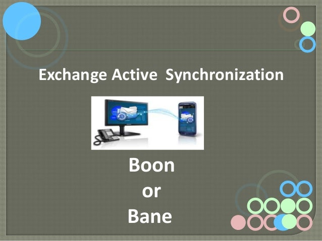 Exchange Active Synchronization  Boon or Bane