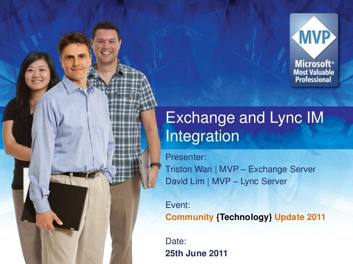 Exchange and Lync IM Integration<br />Presenter: <br />Triston Wan | MVP – Exchange Server<br />David Lim | MVP – Lync Ser...
