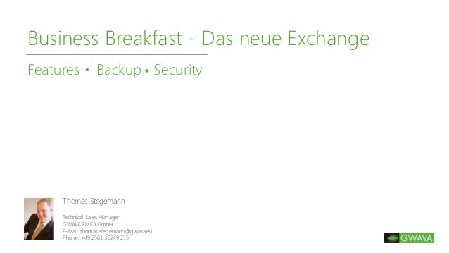 Business Breakfast - Das neue Exchange Features Backup Security Thomas Stegemann Technical Sales Manager GWAVA EMEA GmbH E...