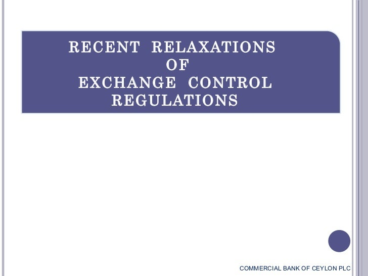 RECENT  RELAXATIONS  OF EXCHANGE  CONTROL  REGULATIONS  COMMERCIAL BANK OF CEYLON PLC