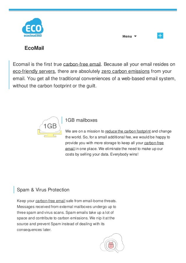 Menu  EcoMail Ecomail is the first true carbon-free email. Because all your email resides on eco-friendly servers, there ...