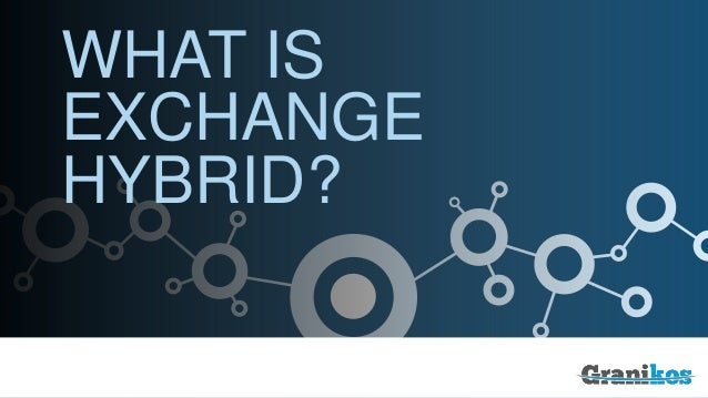 WHAT IS EXCHANGE HYBRID?