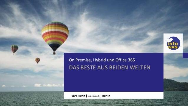 On Premise, Hybrid und Office 365  DAS BESTE AUS BEIDEN WELTEN  HIER STEHT DER TITEL  DER PRÄSENTATION  Lars Riehn | 15.10...