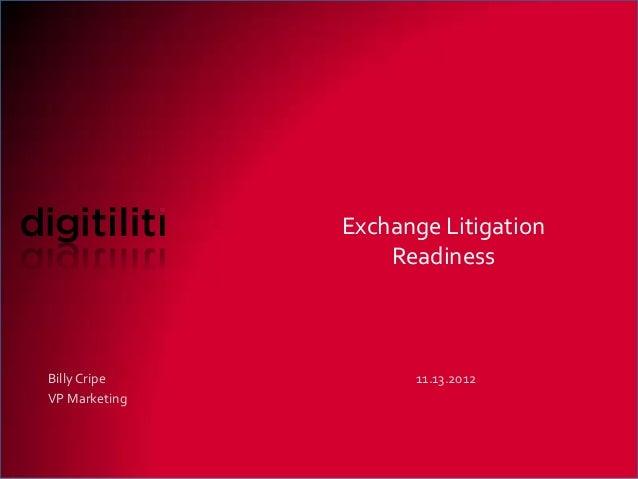 Exchange Litigation                   ReadinessBilly Cripe          11.13.2012VP Marketing                                ...