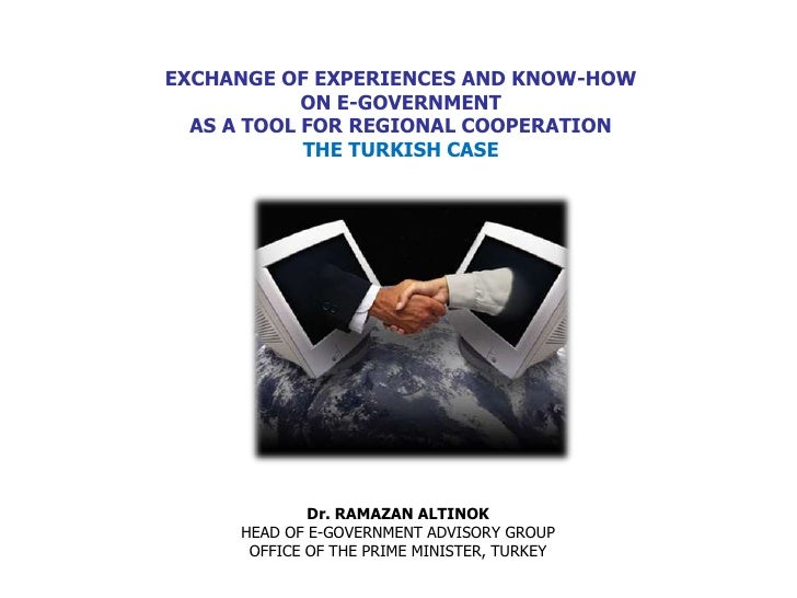 EXCHANGE OF EXPERIENCES AND KNOW-HOW            ON E-GOVERNMENT  AS A TOOL FOR REGIONAL COOPERATION            THE TURKISH...