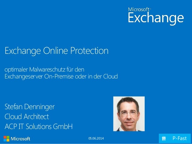 Exchange Online Protection optimaler Malwareschutz für den Exchangeserver On-Premise oder in der Cloud Stefan Denninger Cl...