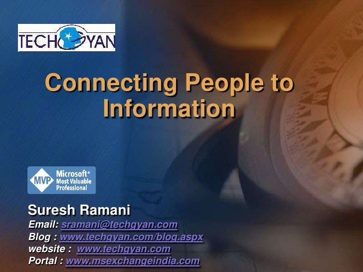 Connecting People to Information <br />Suresh Ramani<br />Email: sramani@techgyan.com<br />Blog : www.techgyan.com/blog.as...