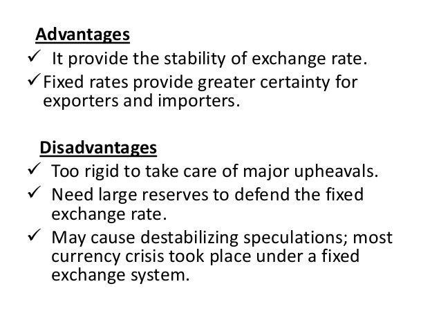 advantages and disadvantages of fixed exchange rate finance essay This paper examines the interplay between exchange rate regimes and policies   to financial crises, even though the higher rates remain below the rates these   it allows governments to target protection so as to benefit some tradables more  than  whenever exchange rates are fixed and the domestic and foreign  inflation.