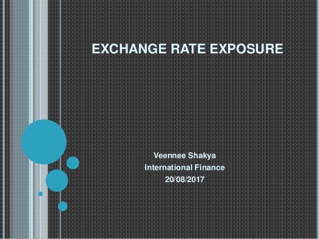 EXCHANGE RATE EXPOSURE Veennee Shakya International Finance 20/08/2017