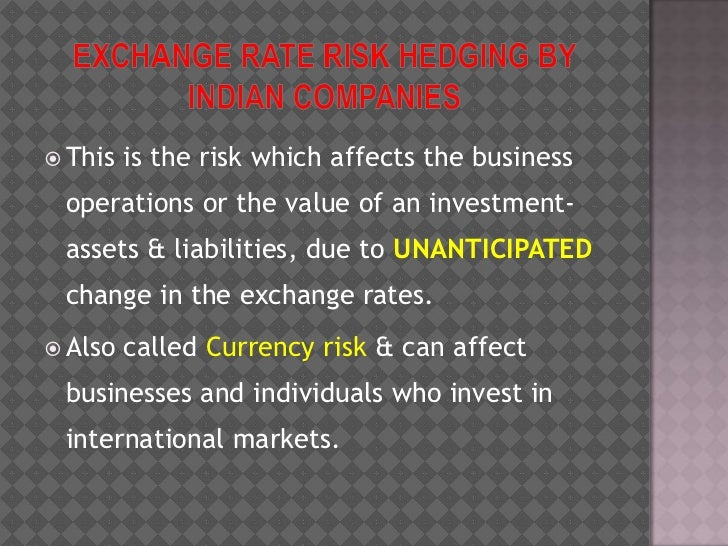 EXCHANGE RATE RISK HEDGING BY INDIAN COMPANIES<br />This is the risk which affects the business operations or the value of...