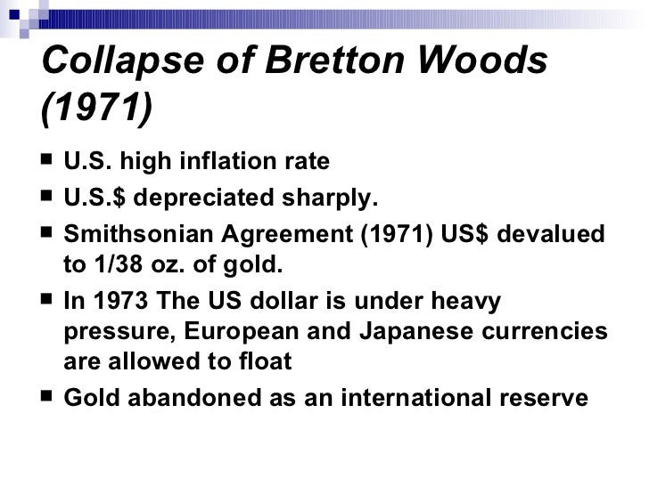 the collapse of the bretton woods The bretton woods system was designed in 1944 as a replacement for the gold standard learn how the new system functioned but eventually collapsed.