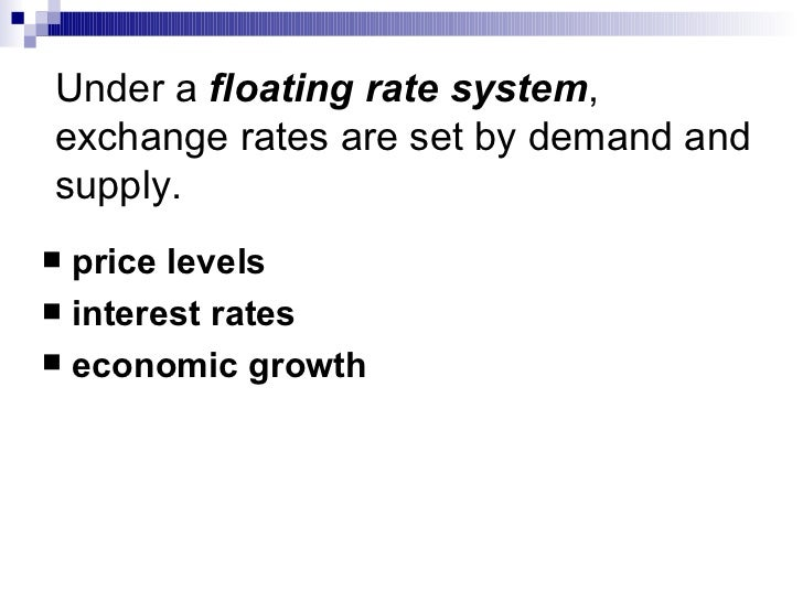 exchange rate system Advantages of fixed exchange rates the main arguments advanced in favor of the system of fixed or stable exchange rates are as follows: 1 promotes international trade.