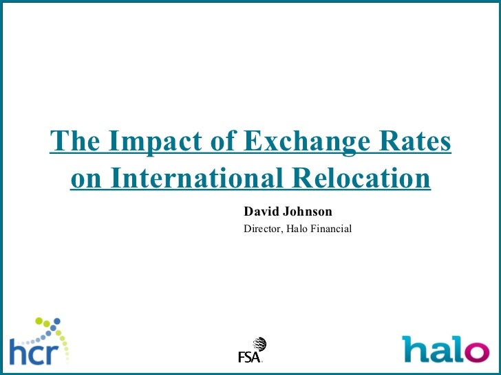 The Impact of Exchange Rates on International Relocation David Johnson Director, Halo Financial