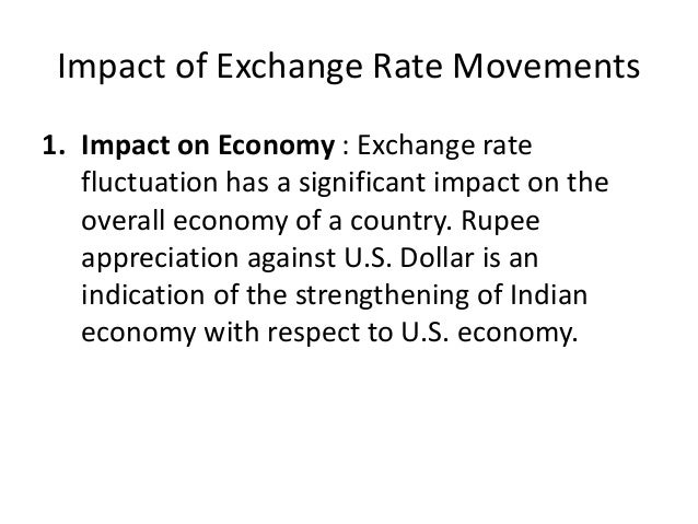 impact of dollar rupee fluctuation on indian economy Fluctuation of rupee value, rise in oil prices and sluggish growth rate how does it affect you – chakreviewcom indian rupee recently depreciated to a new record low against us dollar, the rupee depreciation brings about a large change in economy.