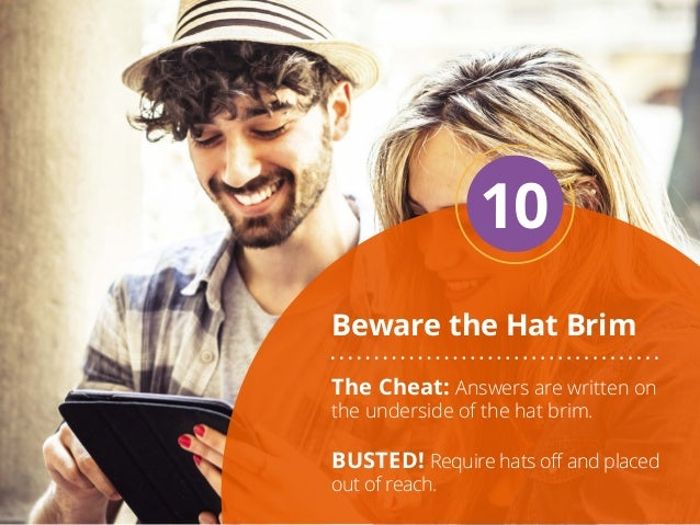 Beware the Hat Brim 10 The Cheat: Answers are written on the underside of the hat brim. BUSTED! Require hats off and place...