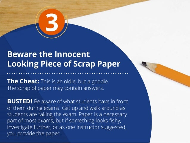 Beware the Innocent Looking Piece of Scrap Paper 3 The Cheat: This is an oldie, but a goodie. The scrap of paper may conta...