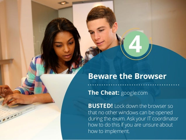 Beware the Browser 4 The Cheat: google.com BUSTED! Lock down the browser so that no other windows can be opened during the...