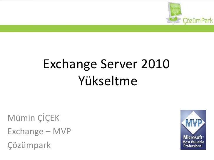 Exchange Server 2010 Yükseltme<br />Mümin ÇİÇEK<br />Exchange – MVP<br />Çözümpark<br />