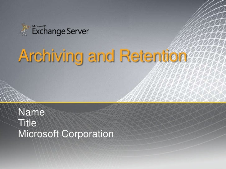 Archiving and Retention <br />Name<br />Title<br />Microsoft Corporation<br />