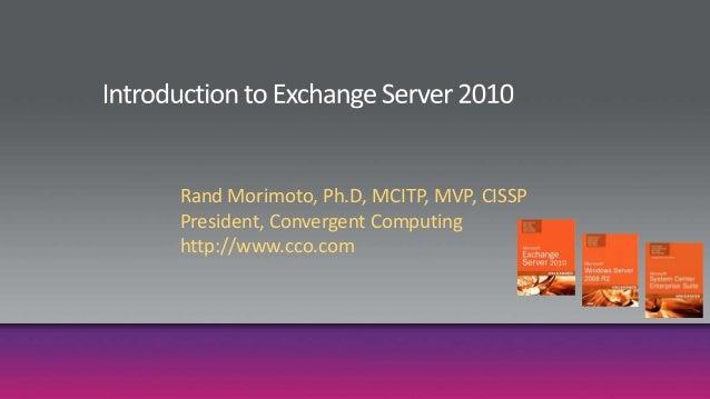 Rand Morimoto, Ph.D, MCITP, MVP, CISSP President, Convergent Computing http://www.cco.com
