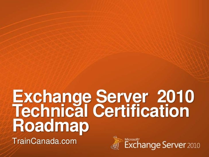 Exchange Server  2010 Technical Certification Roadmap<br />TrainCanada.com<br />