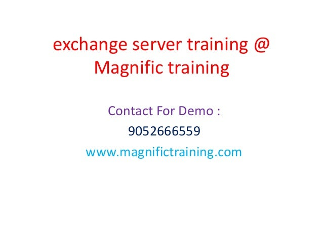 exchange server training @ Magnific training Contact For Demo : 9052666559 www.magnifictraining.com