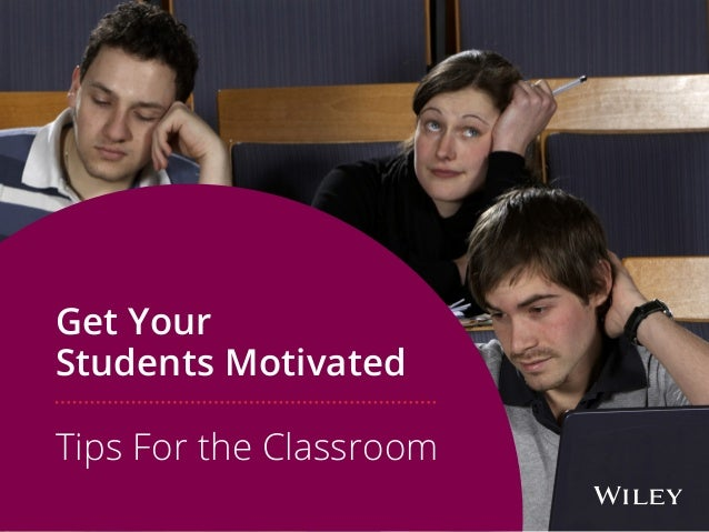 Get Your Students Motivated Tips For the Classroom
