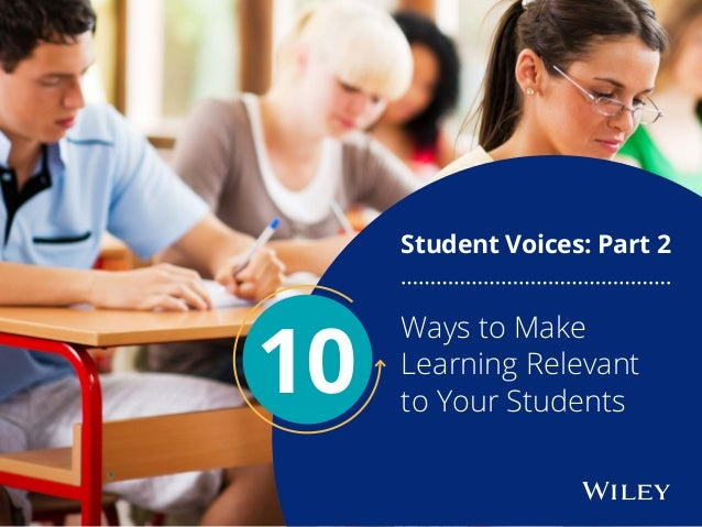 Ways to Make Learning Relevant to Your Students Student Voices: Part 2 10