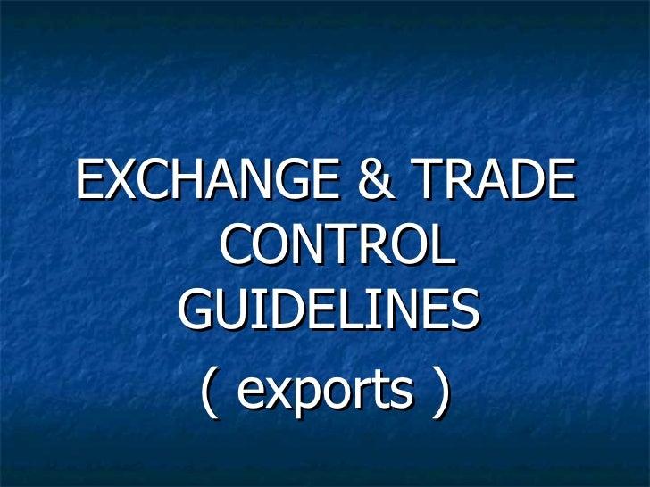 <ul><li>EXCHANGE & TRADE CONTROL GUIDELINES  </li></ul><ul><li>( exports ) </li></ul>